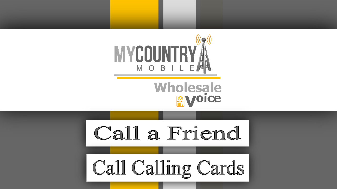 Call a friend, call Calling Cards - My Country Mobile