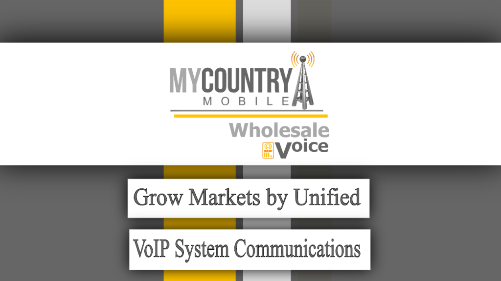 Grow Markets by Unified VoIP System Communications - My Country Mobile