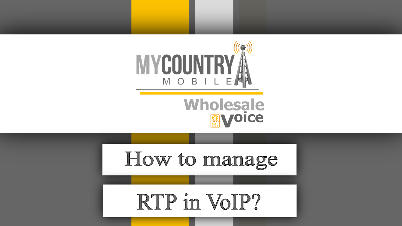 How to manage RTP in VoIP? - My Country Mobile