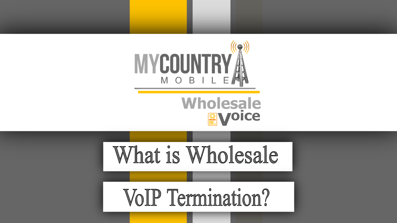 What is Wholesale VoIP Termination? - My Country Mobile