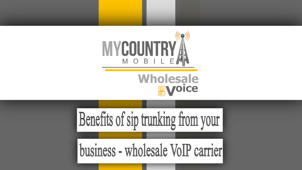 Benefits of sip trunking from your business - wholesale VoIP carrier - My Country Mobile