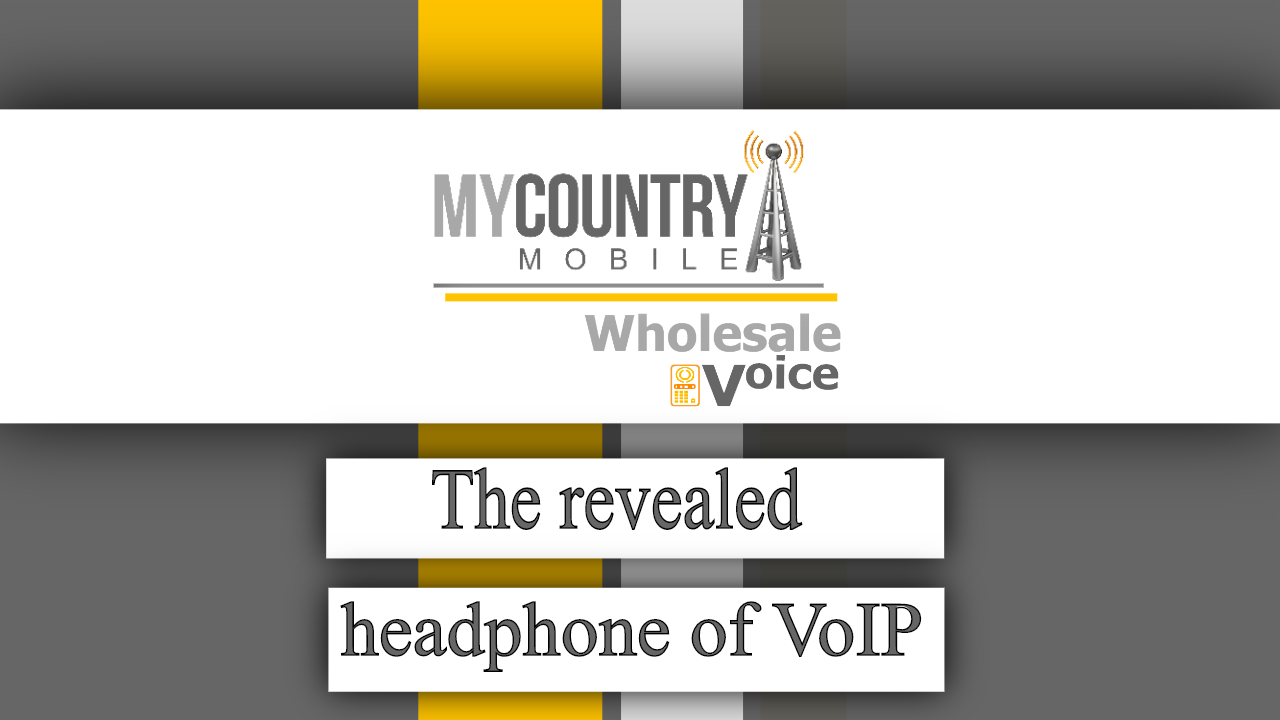 The revealed headphone of VoIP - My Country Mobile