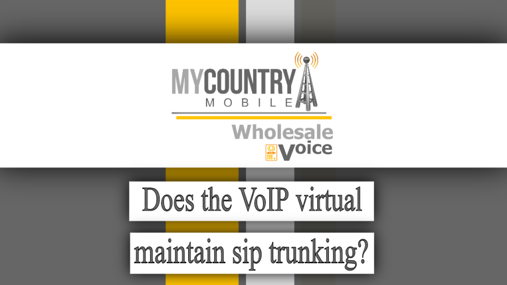 Does the VoIP virtual maintain sip trunking? - My Country Mobile
