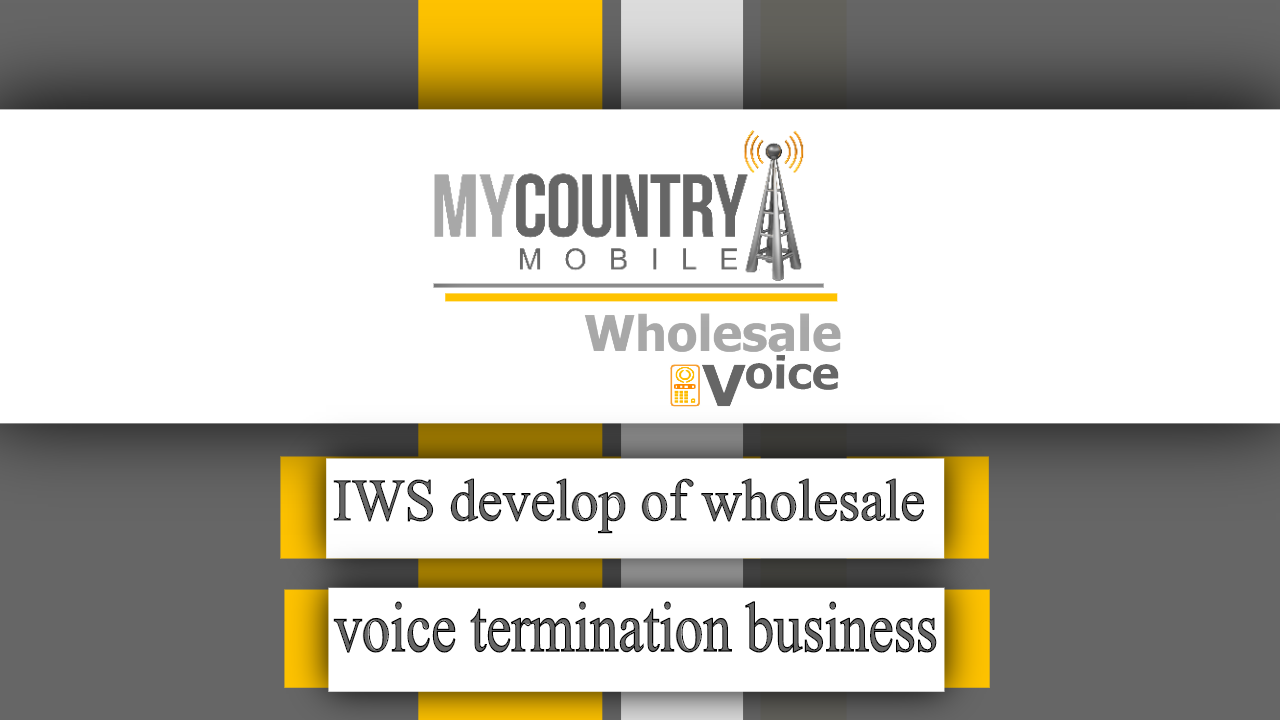 IWS develop of wholesale voice termination business - My Country Mobile