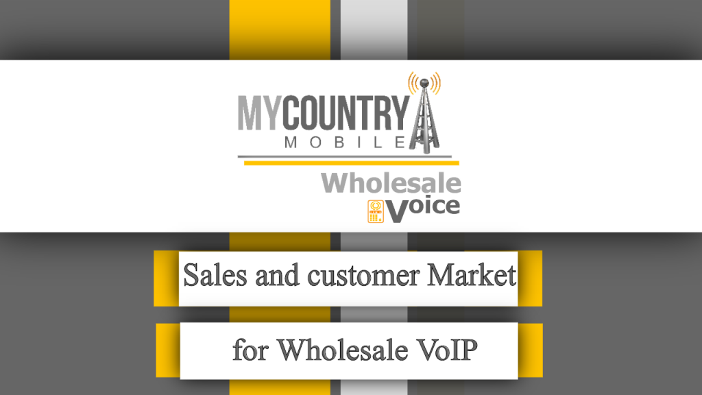 Sales and customer Market for Wholesale VoIP - My Country Mobile