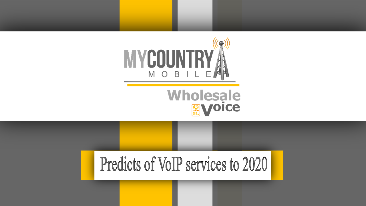 The predicts of VoIP services to 2020 - My Country Mobile