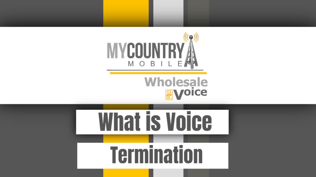 What is Voice Termination - My Country Mobile