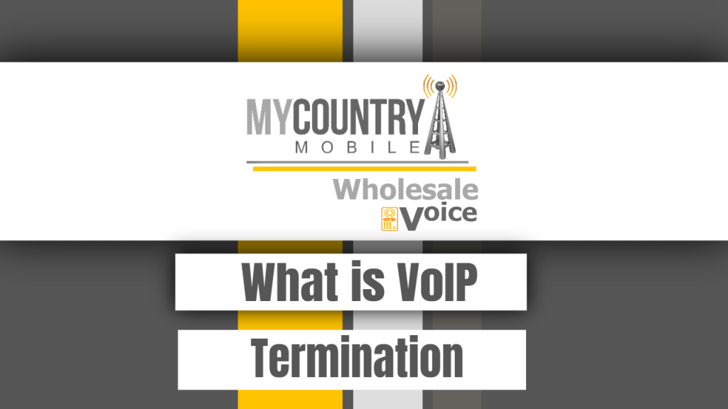 What is VoIP Termination - My Country Mobile
