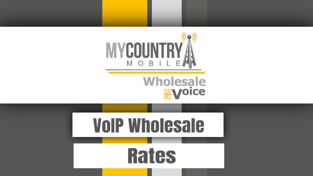 VoIP Wholesale Rates - My Country Mobile