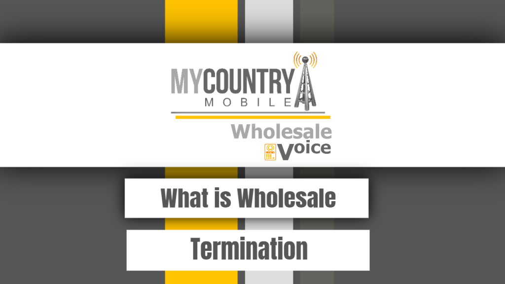 What is Wholesale Termination - My Country Mobile