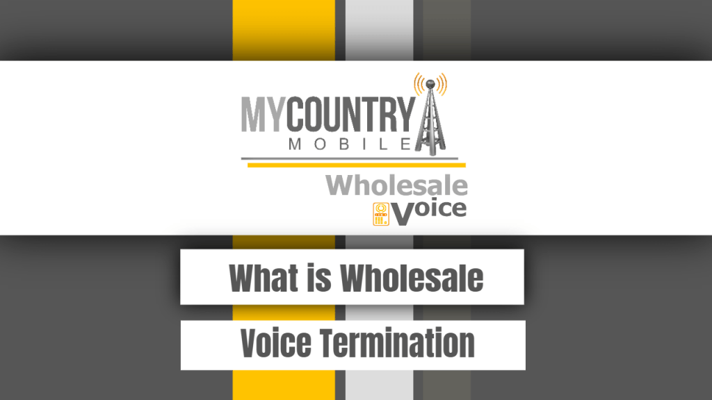 What is Wholesale Voice Termination - My Country Mobile