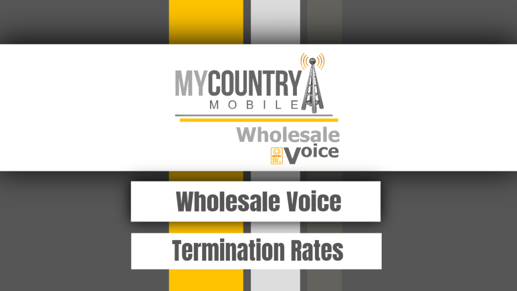 Wholesale Voice Termination Rates - My Country Mobile